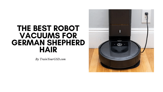 We review the best robot vacuums for German Shepherds hair on the market.